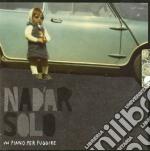Solo Nadar - Un Piano Per Fuggire cd musicale di Solo Nadar