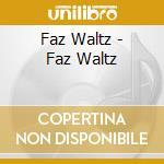 (LP VINILE) FAZ WALTZ                                 lp vinile di Waltz Faz