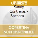 BACHATA MERENGUE SALSA                    cd musicale di CONTRERAS SANDY