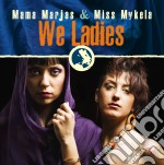 We ladies cd musicale di Mama marjas & miss m