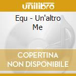 Equ - Un'altro Me cd musicale di Equ