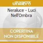 Neraluce - Luci Nell'Ombra cd musicale di Neraluce