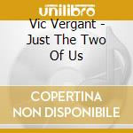 Just the two of us cd musicale di Vergant Vic