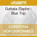 Guttata Elaphe - Blue Trip cd musicale di GUTTATA ELAPHE