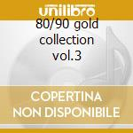 80/90 gold collection vol.3 cd musicale di Artisti Vari