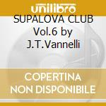 SUPALOVA CLUB Vol.6 by J.T.Vannelli cd musicale di ARTISTI VARI