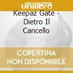 Dietro il cancello cd musicale di Keepaz Gate