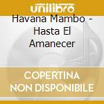 HASTA EL AMANECER cd musicale di HAVANA MAMBO