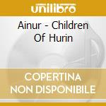 CHILDREN OF HURIN (CD) cd musicale di AINUR