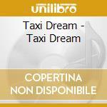 Taxi dream cd musicale di Dream Taxi
