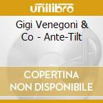 ANTE TILT cd musicale di VENEGONI GIGI
