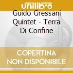 Terra di confine cd musicale di Gressani guido quintet
