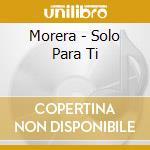 Morera - Solo Para Ti cd musicale di MORERA