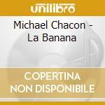 Michael Chacon - La Banana cd musicale di CHOCON MICHAEL