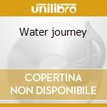 Water journey cd musicale di Artisti Vari