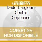 Contro copernico cd musicale di Bargioni dado & the mob