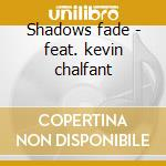 Shadows fade - feat. kevin chalfant cd musicale