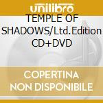 TEMPLE OF SHADOWS/Ltd.Edition CD+DVD cd musicale di ANGRA