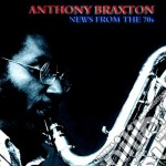 Anthony Braxton - News From The 70s cd musicale di Anthony Braxton