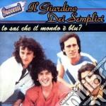 Giardino Dei Semplici (Il) - Lo Sai Che Il Mondo E' Blu cd musicale