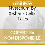 Mysterium By X-shar - Celtic Tales cd musicale di XSHAR
