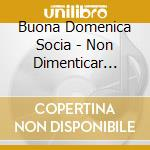 Buona Domenica Socia - Non Dimenticar... cd musicale di BUONA DOMENICA SOCIAL CLUB