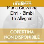 Maria Giovanna Elmi - Bimbi In Allegria! cd musicale di ELMI MARIA GIOVANNA