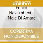MALE DI AMARE cd musicale di ENRICO NASCIMBENI