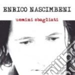 Enrico Nascimbeni - Uomini Sbagliati cd musicale di ENRICO NASCIMBENI
