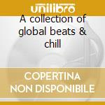 A collection of global beats & chill cd musicale
