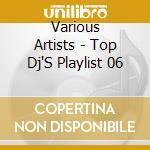 TOP DJ'S PLAYLIST 6 cd musicale di AA.VV.
