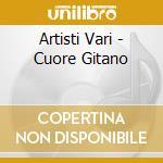 Artisti Vari - Cuore Gitano cd musicale di ARTISTI VARI