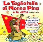 LE TAGLIATELLE DI NONNA PINA E... cd musicale di ARTISTI VARI