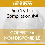 Big City Life Compilation ## cd musicale di ARTISTI VARI