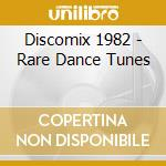 Discomix 1982 - Rare Dance Tunes cd musicale di ARTISTI VARI