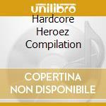 HARDCORE HEROEZ COMPILATION cd musicale di ARTISTI VARI