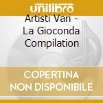 Artisti Vari - La Gioconda Compilation cd musicale di ARTISTI VARI