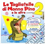 LE TAGLIATELLE DI NONNA PINA 2 cd musicale di ARTISTI VARI
