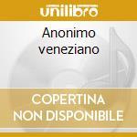 Anonimo veneziano cd musicale di Veneziano Anonimo