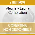 ALEGRIA - LATINA COMPILATION cd musicale di ARTISTI VARI
