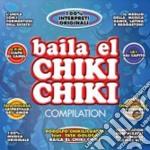 BAILA EL CHIKI CHIKI cd musicale di ARTISTI VARI