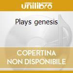 Plays genesis cd musicale di Paolo Chiarandini