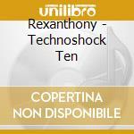 TECHNOSHOCK 10 cd musicale di REXANTHONY