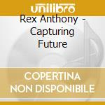 CAPTURING FUTURE cd musicale di REXANTHONY