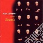 CANTA EDUARDO cd musicale di PINA CIPRIANI