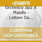 Orchestra Jazz A Maiella - Lettere Da Orsara cd musicale di ORCHESTRA JAZZ A.MAI