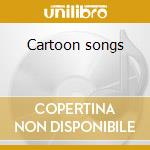 Cartoon songs cd musicale di Artisti Vari