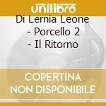 PORCELLO 2 cd musicale di LEONE DI LERNIA