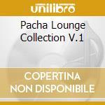 PACHA LOUNGE COLLECTION V.1 cd musicale di ARTISTI VARI