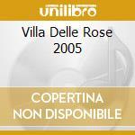 VILLA DELLE ROSE 2005 cd musicale di ARTISTI VARI